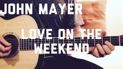 guitar tutorial vire weekend john mayer love on the weekend guitar lesson youtube