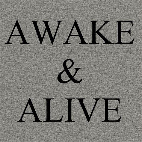 awake and alive awake and alive