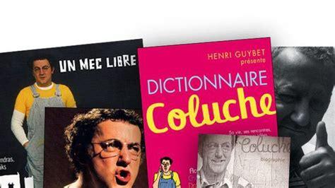 L Intégrale Des Sketches De Coluche by 5 Livres Pour Le 25 232 Me Anniversaire De La Mort De Coluche