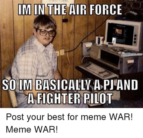 War Meme - im in the air force navy memes bonn so im basically a