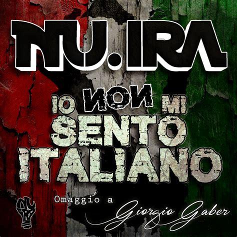 io non mi sento italiano testo arrivano i nu ira con io non mi sento italiano omaggio a