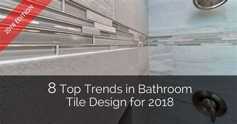 trends in bathroom design 8 top trends in bathroom tile design for 2018 home