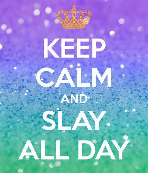 all days keep calm and slay all day poster nylab12 keep calm o