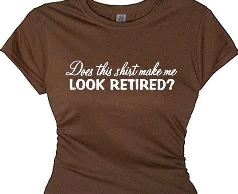 T Shirt Does This T Shirt retirement gift t shirt quote does shirt make