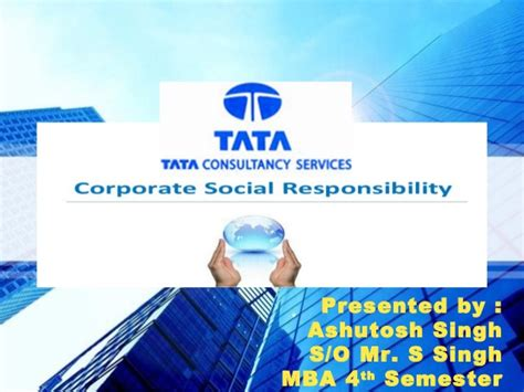 Mba Csr Of Tata by Corporate Social Responsibility Tata Consultancy