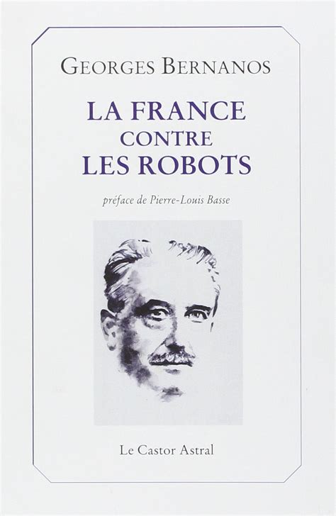 libro la france contre les la france contre les robots de bernanos une apologie de la vie int 201 rieure l1d
