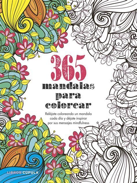 libro 365 momentos clave de 365 mandalas para colorear reljate coloreando un mandala cada da y djate inspirar por sus
