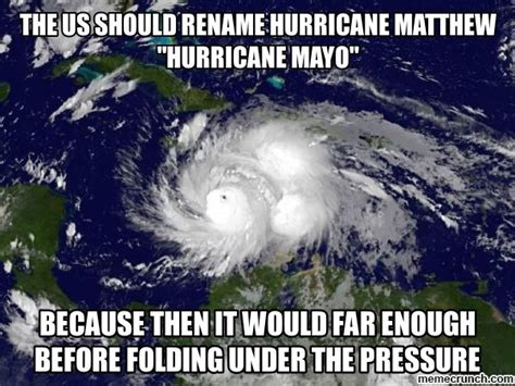 Hurricane Matthew Memes - the us should rename hurricane matthew quot hurricane mayo quot