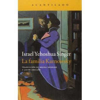 libro la familia karnowsky la familia karnowsky israel yehoshua singer sinopsis y precio fnac