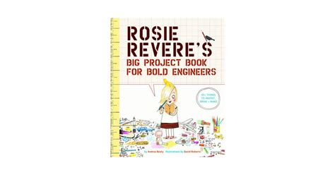 libro rosie reveres big project rosie revere s big project book for bold engineers a mighty