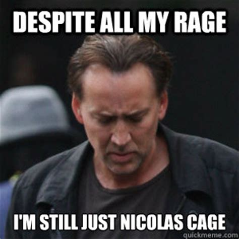 What Movie Is The Nicolas Cage Meme From - despite all my rage i m still just nicolas cage rage