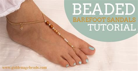 how to make beaded barefoot sandals beaded barefoot sandals tutorial golden age