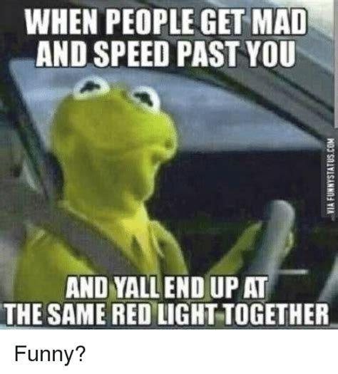 Funny Meme Picture - when people get mad and speed past you and yall end up at