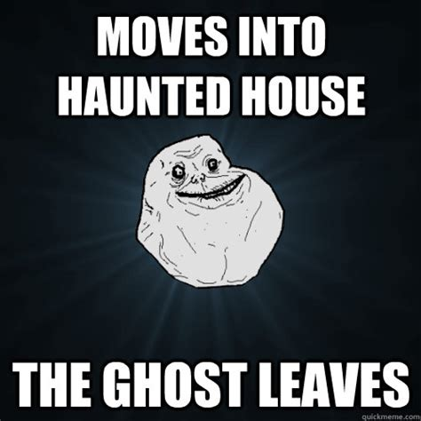 Haunted House Meme - moves into haunted house the ghost leaves forever alone