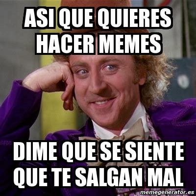 Memes Se - meme willy wonka asi que quieres hacer memes dime que se
