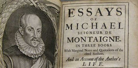 Michel De Montaigne Essays Summary by Thought As Style Montaigne S Essays 3 Am Magazine