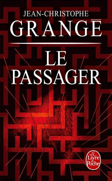 Grange Livre by Livre Le Passager Jean Christophe Grang 233 Le