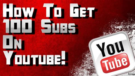 how to get how to get 100 subscribers on youtube grow your youtube