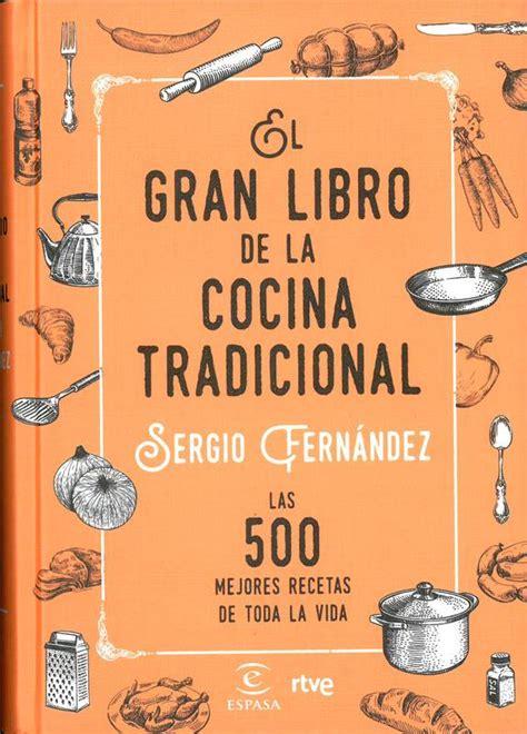 cocina de sergio fernandez el gran libro de la cocina tradicional nuevo libro de