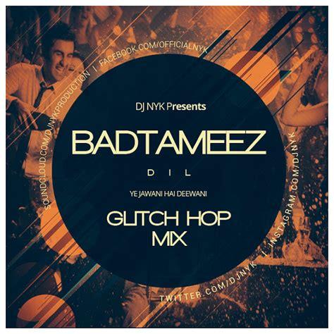 badtameez dil remix 2013 dj chinmay badtameez dil yjhd glitch hop mix dj nyk deejays drive