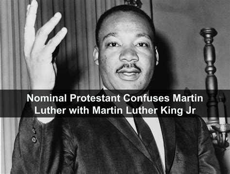 martin luther king jr the other side of the story occidental nominal protestant confuses martin luther with martin