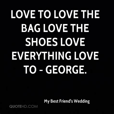 Wedding Quotes Best Friend by My Best Friend S Wedding Quotes Quotesgram