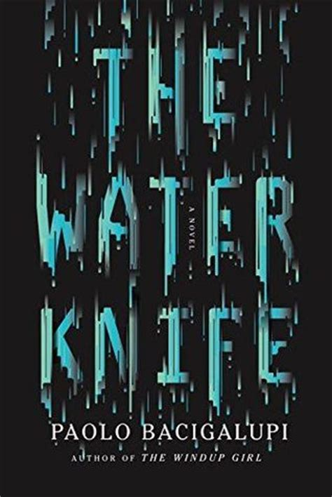 Waters For The Booker by The Water Knife By Paolo Bacigalupi Reviews Discussion