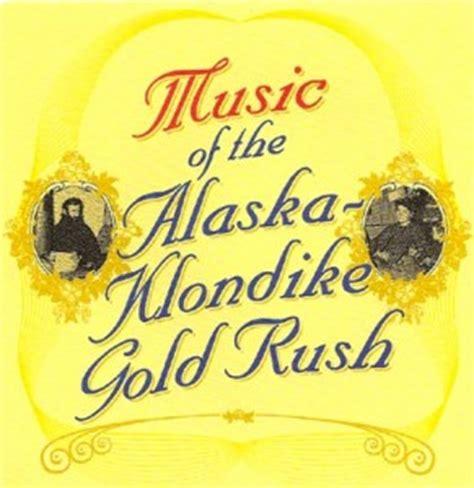 theme song yukon gold music of the alaska klondike gold rush cd northern books