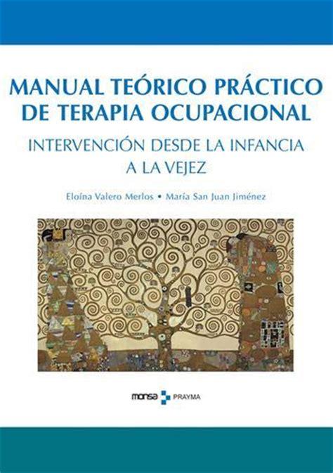 manual terico prctico de terapia ocupacional intervencion desde la infancia a la vejez valero