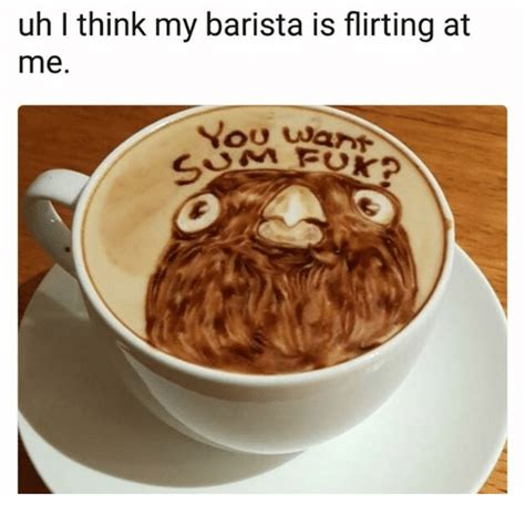 What To Do If My Is Flirting by Uh L Think My Barista Is Flirting At Me You Want M For
