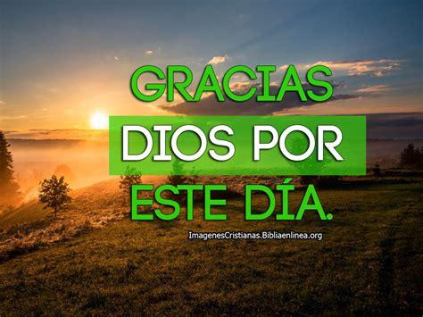 imagenes gracias señor por un dia mas imagenes cristianas de agradecimiento por un dia mas