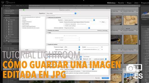 tutorial edit gambar guna lightroom tutorial lightroom c 243 mo guardar una imagen editada como