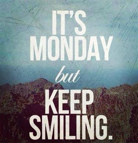 i it s monday but its monday but keep smiling pictures photos and images