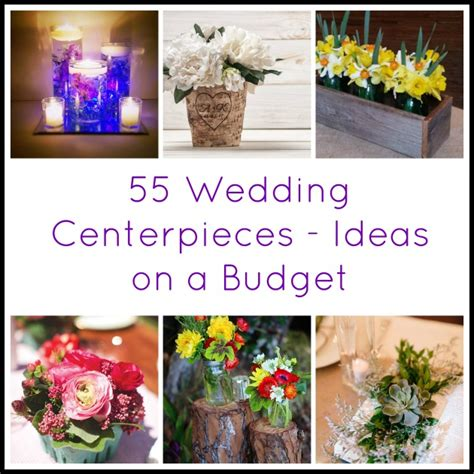 55 Wedding Centerpieces Ideas On A Budget Wedding Centerpiece Ideas On A Budget