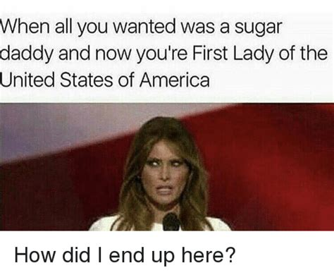 Sugar Daddy Meme - when all you wanted was a sugar daddy and now you re first