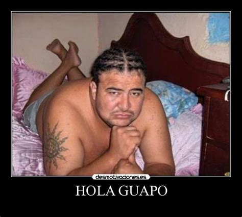 Imagenes De Hola Guapo | hola guapo desmotivaciones