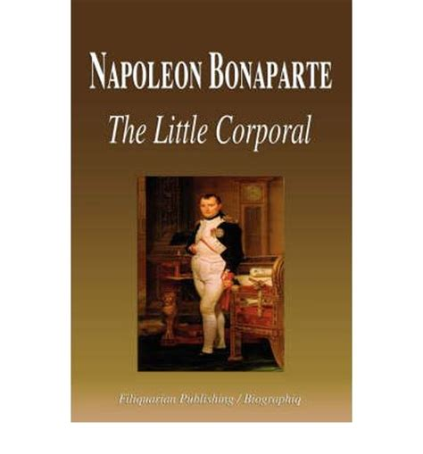 napoleon bonaparte biography in english napoleon bonaparte the little corporal biography