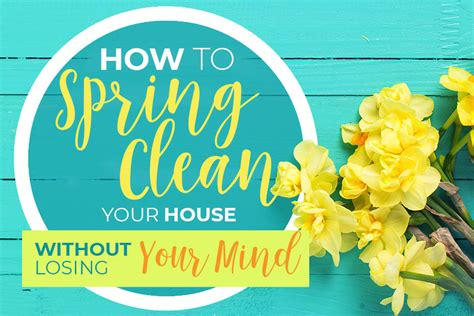 how to spring clean your house how to spring clean your house without losing your mind