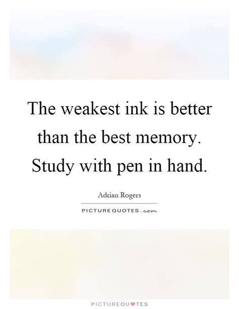 Essay On Is Stronger Than by The Weakest Ink Is Better Than The Best Memory Study With Pen Picture Quotes