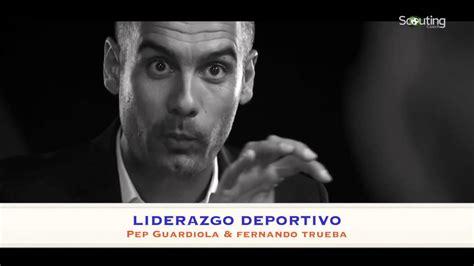 liderazgo guardiola liderazgo deportivo en equipos de f 250 tbol pep guardiola youtube