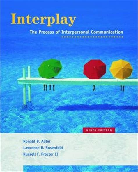interplay the process of interpersonal communication books interplay ronald b adler 9780195167078