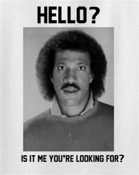 Hello Is It Me You Re Looking For Meme - lionel hello is it me you re looking tee t shirt