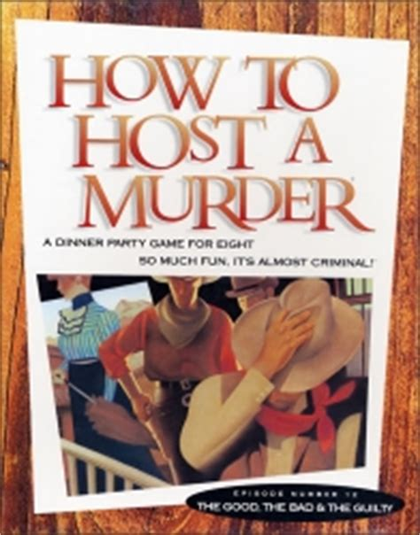 how to host a murder dinner how to host a murder the the bad the guilty