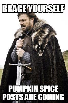 Brace Yourself Meme Creator - meme creator brace yourself pumpkin spice posts are