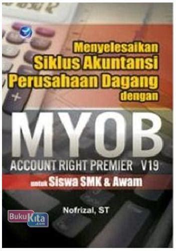 Menyelesaikan Siklus Akuntansi Perusahaan Dagang bukukita menyelesaikan siklus akuntansi perusahaan dagang dengan myob account right