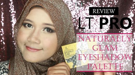Harga Lt Pro Naturally Glam review lt pro naturally glam eyeshadow palette tutorial