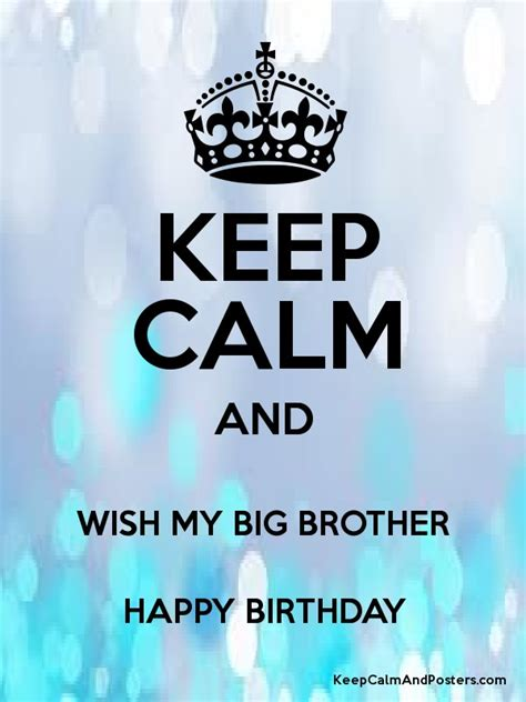 Happy Birthday Wishes To My Big Keep Calm And Wish My Big Brother Happy Birthday Poster