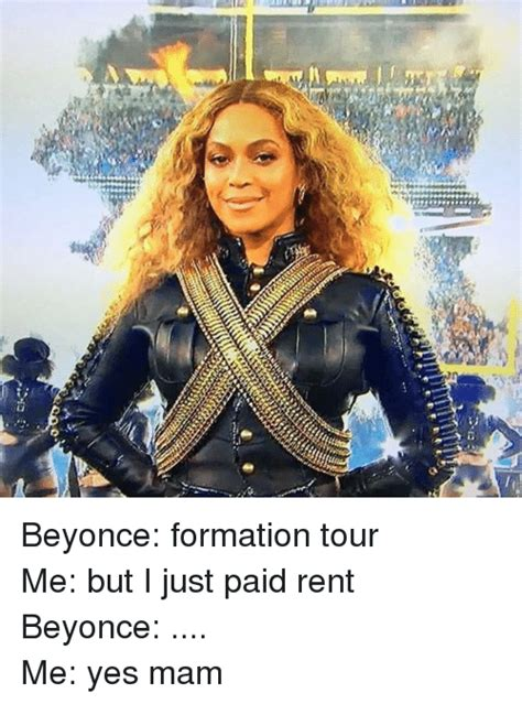 Beyonce Concert Meme - beyonce formation tour me but i just paid rent beyonce me yes mam beyonce formation tour me but