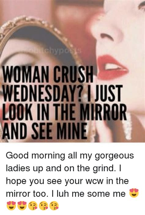 crush wednesday meme crush wednesday i just look in the mirror and see