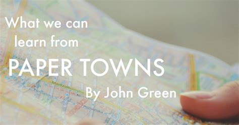 why did green write paper towns what we can learn from paper towns by green